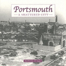 Portsmouth: the Shattered City : Beyond the Blitz, Hardback Book