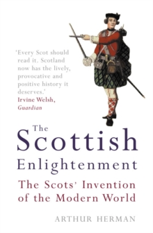 The Scottish Enlightenment : The Scots' Invention of the Modern World, Paperback Book