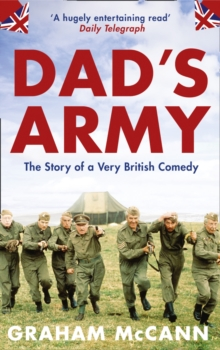 Dad's Army : The Story of a Very British Comedy