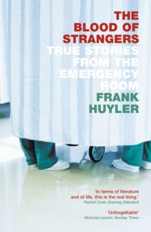 The Blood of Strangers : True Stories from the Emergency Room, Paperback Book