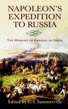 Napoleon's Expedition to Russia : The Memoirs of General Count De Segur, Paperback Book