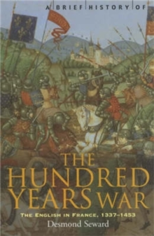 A Brief History of the Hundred Years War : The English in France, 1337-1453, Paperback Book