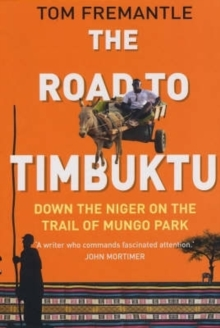 The Road to Timbuktu : Down the Niger on the Trail of Mungo Park, Paperback / softback Book