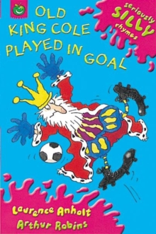 Seriously Silly Rhymes: Old King Cole Played In Goal, Paperback Book