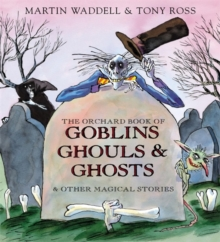The Orchard Book of Goblins Ghouls and Ghosts and Other Magical Stories, Hardback Book