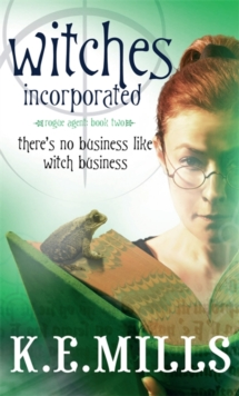 Witches Incorporated : Book 2 of the Rogue Agent Novels, Paperback Book