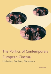 Politics in Contemporary European Cinema : Histories, Borders, Diasporas, Paperback Book