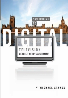 Switching to Digital Television : UK Public Policy and the Market, Paperback Book