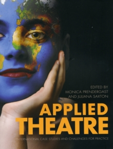 Applied Theatre : International Case Studies and Challenges for Practice, Paperback Book