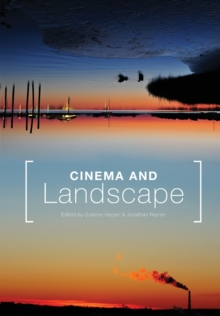 Cinema and Landscape : Film, Nation and Cultural Geography, Paperback Book