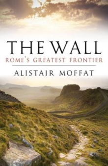 The Wall : Rome's Greatest Frontier, Paperback Book