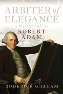Arbiter of Elegance : Robert Adam, Hardback Book