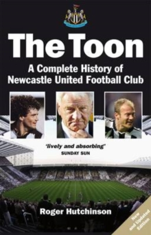 The Toon : A Complete History of  Newcastle United Football Club, Paperback Book