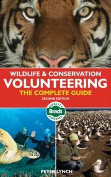 Wildlife & Conservation Volunteering : The Complete Guide, Paperback Book