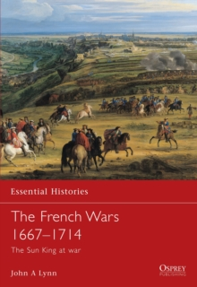 The French Wars 1667-1714 : The Sun King at War, Paperback Book