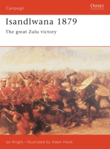 Isandlwana 1879 : The Great Zulu Victory, Paperback Book