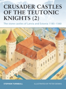 Crusader Castles of the Teutonic Knights (2) : Baltic Stone Castles 1184-1560, Paperback Book