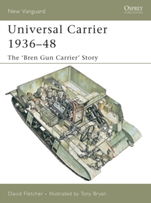 Universal Carrier 1936-48 : The 'bren Gun Carrier' Story, Paperback Book