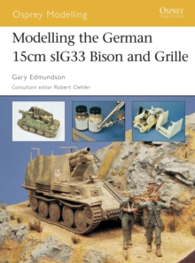 Modelling the German 15cm SIG 33 Bison and Grille, Paperback / softback Book