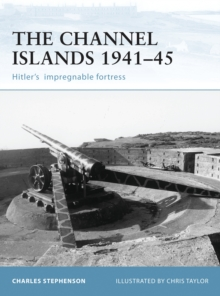 Fortifications of the Channel Islands 1941-45 : Hitler's Impregnable Fortress, Paperback Book