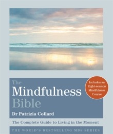 The Mindfulness Bible : The Complete Guide to Living in the Moment, Paperback Book