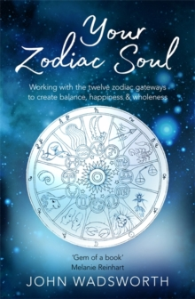 Your Zodiac Soul : Working with the Twelve Zodiac Gateways to Create Balance, Happiness & Wholeness, Paperback / softback Book