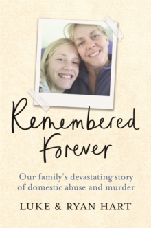 Remembered Forever : Our family's devastating story of domestic abuse and murder, Paperback / softback Book