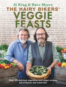 The Hairy Bikers' Veggie Feasts : Over 100 delicious vegetarian and vegan recipes, full of flavour and meat free!, Hardback Book