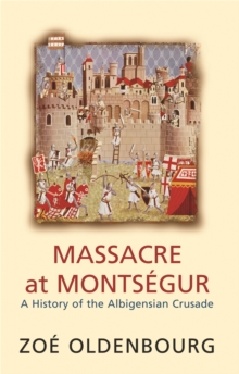 Massacre At Montsegur: A History Of The Albigensian Crusade, Paperback Book