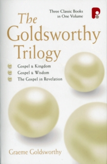 The Goldsworthy Trilogy: Gospel & Kingdom, Wisdom & Revelation : Gospel & Kingdom, Wisdom & Revelation, Paperback Book