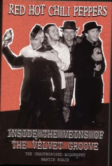 Red Hot Chili Peppers: Inside the Veins of the Velvet Glove : The Unauthorised Biography, Paperback Book