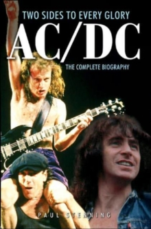 AC/DC: Two Sides to Every Glory : The Complete Biography, Paperback Book