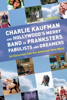 Charlie Kaufman and Hollywood's Merry Band of Pranksters, Fabulists and Dreamers : an Excursion into the American New Wave, Paperback Book