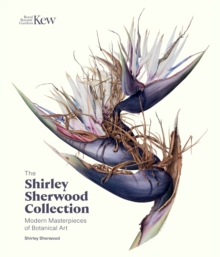 Shirley Sherwood Collection : Botanical Art Over 30 Years, Hardback Book