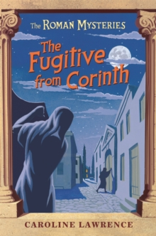 The Roman Mysteries: The Fugitive from Corinth : Book 10, Paperback Book