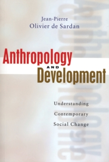 Anthropology and Development : Understanding Contemporary Social Change, Paperback Book