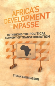 Africa's Development Impasse : Rethinking the Political Economy of Transformation, Paperback / softback Book