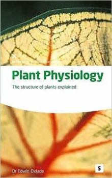 Plant Physiology : The Structure of Plants Explained, Paperback Book