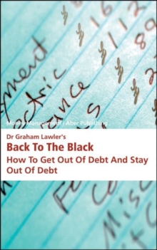 Dr Graham Lawler's Back to the Black : How to Get Out of Debt and Stay Out of Debt, Paperback Book