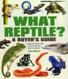 What Reptile? A Buyer's Guide : Essential Information to Help You Choose the Right Reptile or Amphibian, Paperback Book