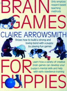 Brain Games for Puppies : Shows How to Build a Stong and Loving Bond with a Puppy by Playing Fun Games, Paperback Book