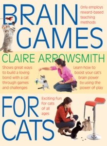 Brain Games for Cats : Shows Fun Ways to Build a Loving Bond with a Cat Through Games and Challenges. Learn How to Stimulate Your Cat by Using the Power of Play, Paperback / softback Book