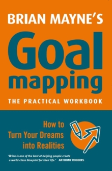 Goal Mapping : How to Turn Your Dreams into Realities, Paperback Book