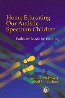 Home Educating Our Autistic Spectrum Children : Paths are Made by Walking, Paperback Book