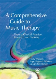 A Comprehensive Guide to Music Therapy : Theory, Clinical Practice, Research and Training, Paperback Book