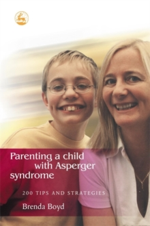 Parenting a Child with Asperger Syndrome : 200 Tips and Strategies, Paperback Book