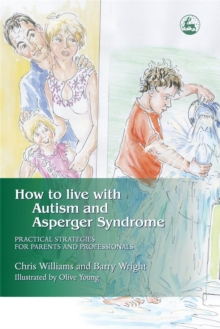 How to Live with Autism and Asperger Syndrome : Practical Strategies for Parents and Professionals, Paperback Book