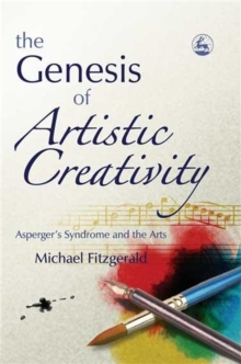 The Genesis of Artistic Creativity : Asperger's Syndrome and the Arts, Paperback Book