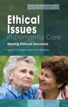 Ethical Issues in Dementia Care : Making Difficult Decisions, Paperback Book