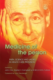 Medicine of the Person : Faith, Science and Values in Health Care Provision, Paperback / softback Book